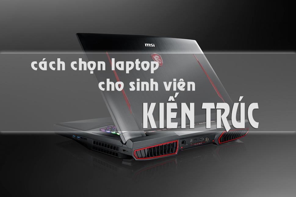 chọn laptop cho sv kiến trúc